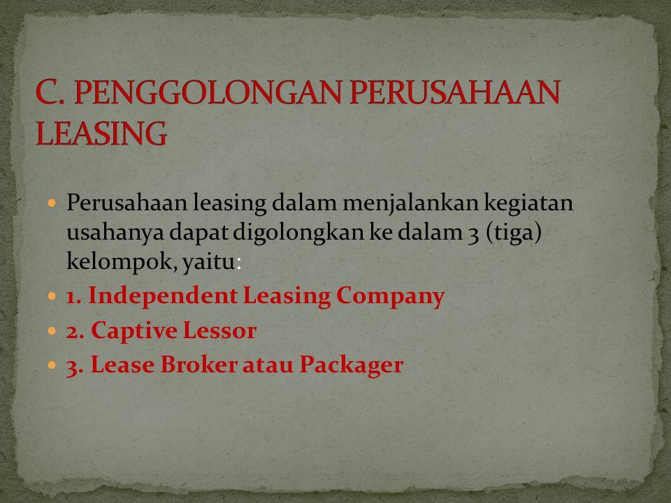 Perusahaan leasing dalam menjalankan kegiatan usahanya dapat digolongkan ke dalam 3 (tiga) kelompok, yaitu: 1. Independent Leasing Company 2. Captive