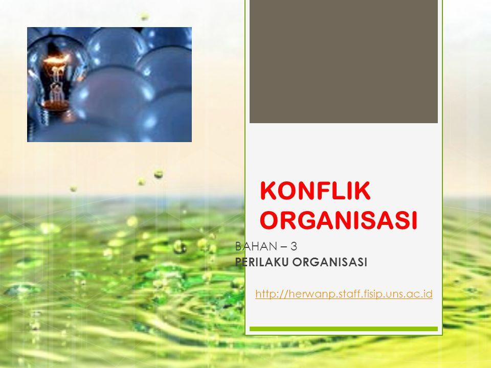 KONFLIK ORGANISASI BAHAN – 3 PERILAKU ORGANISASI http://herwanp.staff.fisip.uns.ac.id