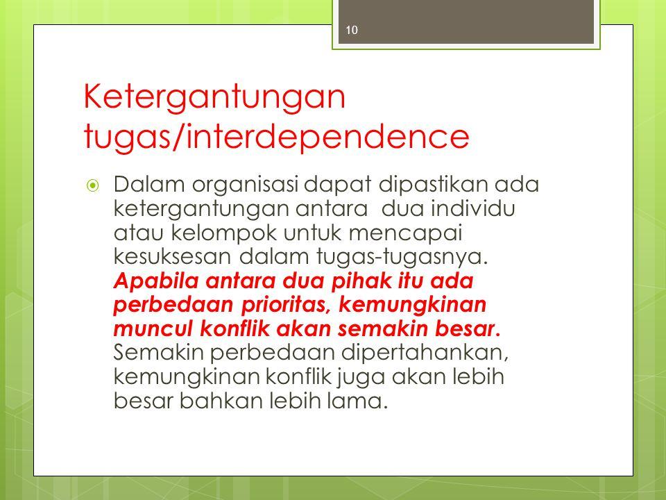Ketergantungan tugas/interdependence  Dalam organisasi dapat dipastikan ada ketergantungan antara dua individu atau kelompok untuk mencapai kesuksesa