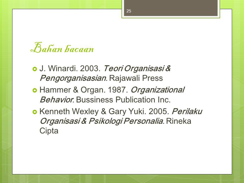 Bahan bacaan  J. Winardi. 2003. Teori Organisasi & Pengorganisasian. Rajawali Press  Hammer & Organ. 1987. Organizational Behavior. Bussiness Public