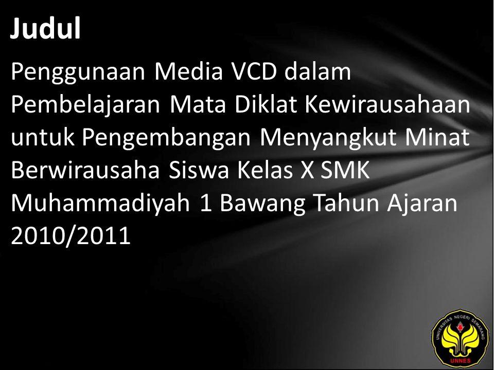 Judul Penggunaan Media VCD dalam Pembelajaran Mata Diklat Kewirausahaan untuk Pengembangan Menyangkut Minat Berwirausaha Siswa Kelas X SMK Muhammadiyah 1 Bawang Tahun Ajaran 2010/2011