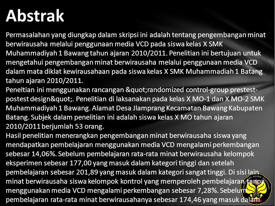 Abstrak Permasalahan yang diungkap dalam skripsi ini adalah tentang pengembangan minat berwirausaha melalui penggunaan media VCD pada siswa kelas X SMK Muhammadiyah 1 Bawang tahun ajaran 2010/2011.
