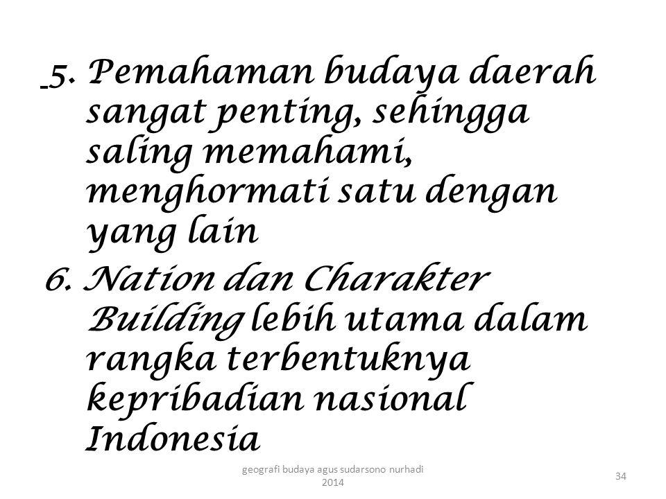 5. Pemahaman budaya daerah sangat penting, sehingga saling memahami, menghormati satu dengan yang lain 6. Nation dan Charakter Building lebih utama da