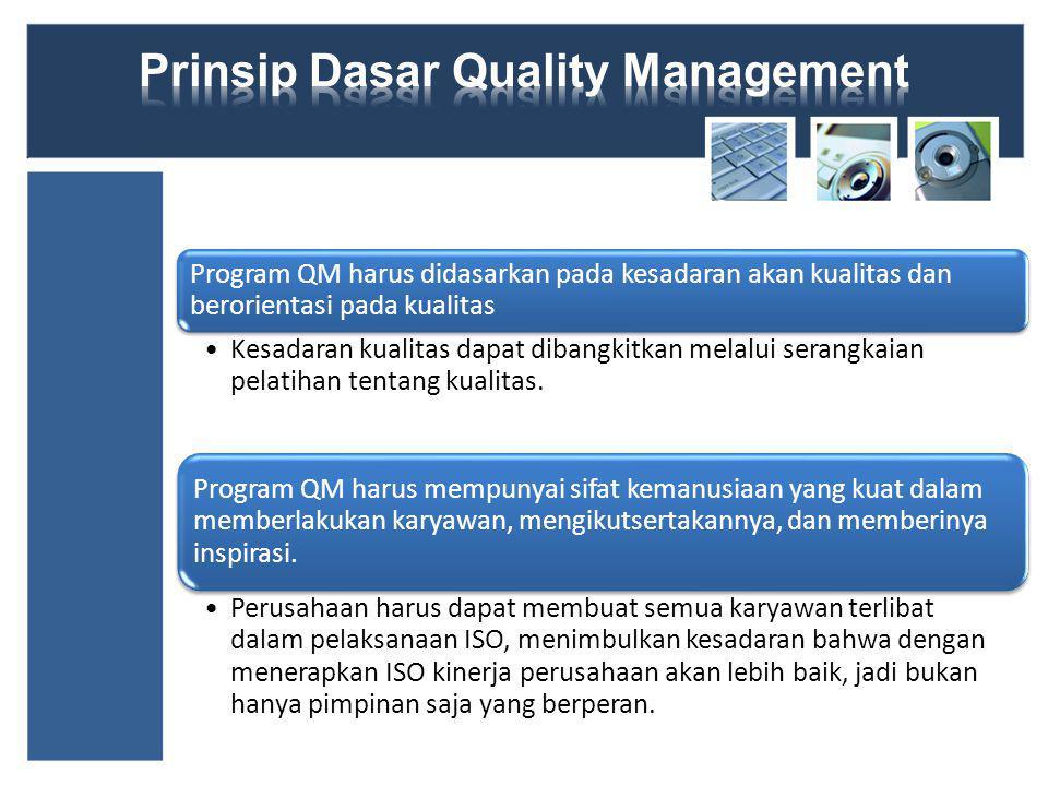 Program QM harus didasarkan pada kesadaran akan kualitas dan berorientasi pada kualitas Kesadaran kualitas dapat dibangkitkan melalui serangkaian pelatihan tentang kualitas.
