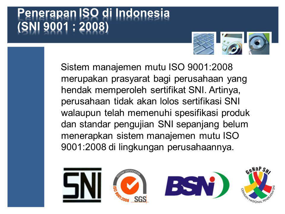 Sistem manajemen mutu ISO 9001:2008 merupakan prasyarat bagi perusahaan yang hendak memperoleh sertifikat SNI.