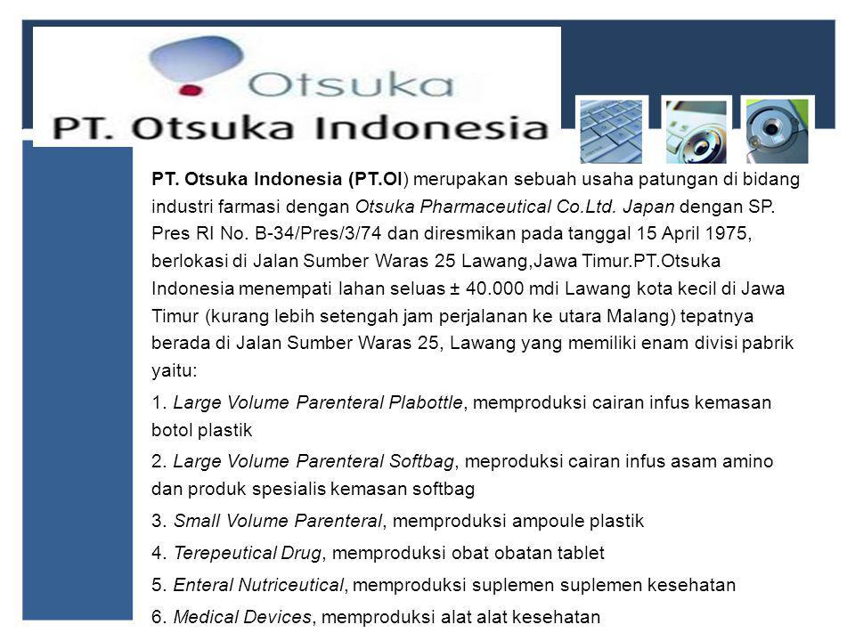 PT. Otsuka Indonesia (PT.OI) merupakan sebuah usaha patungan di bidang industri farmasi dengan Otsuka Pharmaceutical Co.Ltd. Japan dengan SP. Pres RI