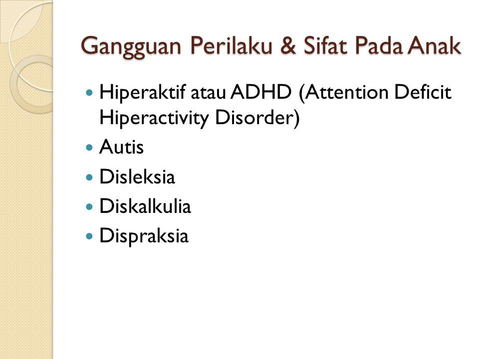 Gangguan Perilaku & Sifat Pada Anak Hiperaktif atau ADHD (Attention Deficit Hiperactivity Disorder) Autis Disleksia Diskalkulia Dispraksia