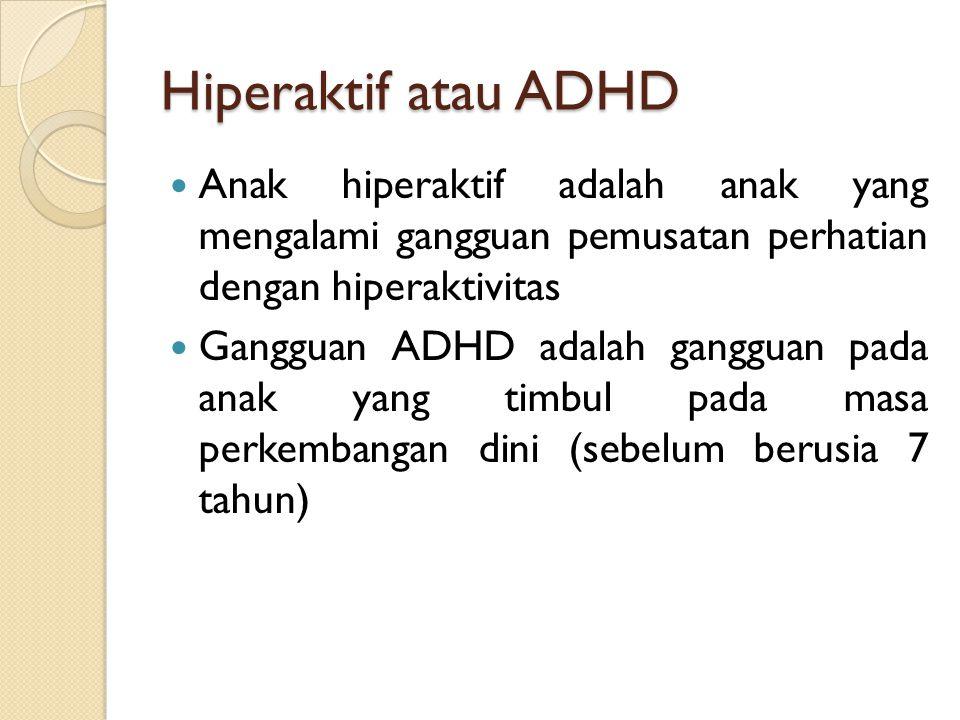 Hiperaktif atau ADHD Anak hiperaktif adalah anak yang mengalami gangguan pemusatan perhatian dengan hiperaktivitas Gangguan ADHD adalah gangguan pada anak yang timbul pada masa perkembangan dini (sebelum berusia 7 tahun)