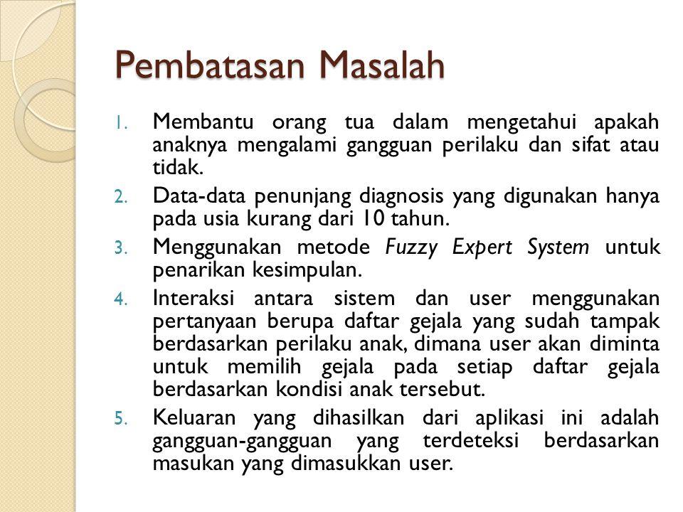 Tujuan Penelitian 1.Untuk melakukan identifikasi terhadap gangguan perilaku dan sifat pada anak.