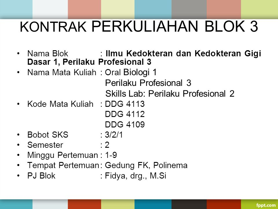 KONTRAK PERKULIAHAN BLOK 3 Nama Blok: Ilmu Kedokteran dan Kedokteran Gigi Dasar 1, Perilaku Profesional 3 Nama Mata Kuliah: Oral Biologi 1 Perilaku Pr