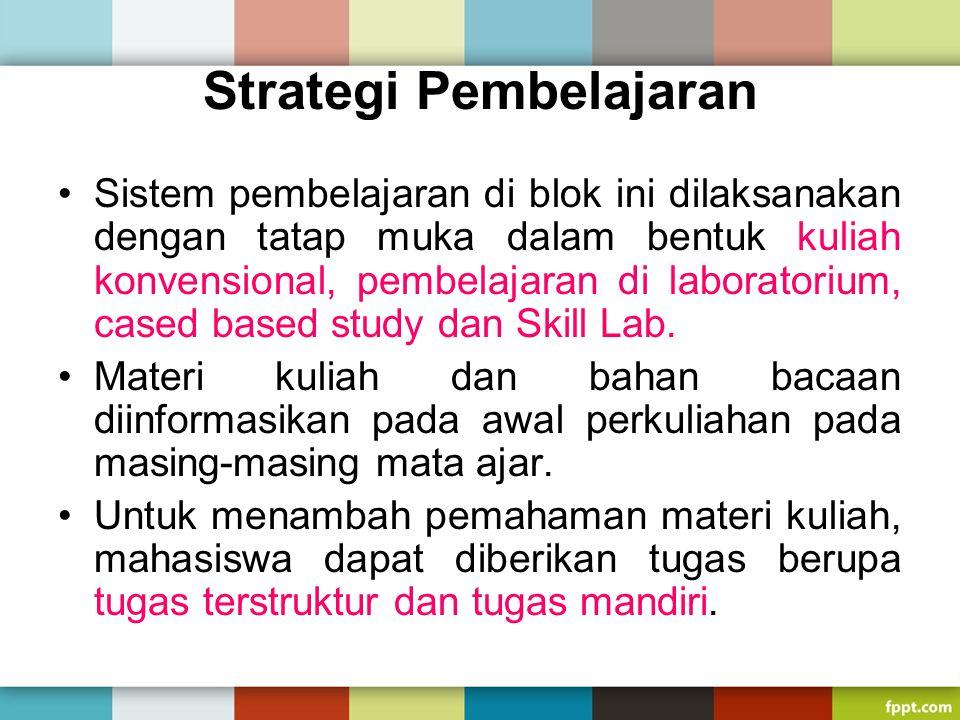 Strategi Pembelajaran Sistem pembelajaran di blok ini dilaksanakan dengan tatap muka dalam bentuk kuliah konvensional, pembelajaran di laboratorium, c
