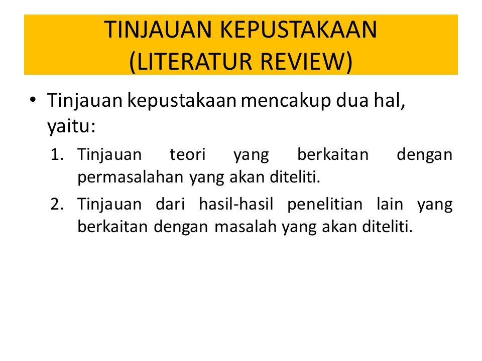 TINJAUAN KEPUSTAKAAN (LITERATUR REVIEW) Tinjauan kepustakaan mencakup dua hal, yaitu: 1.Tinjauan teori yang berkaitan dengan permasalahan yang akan di