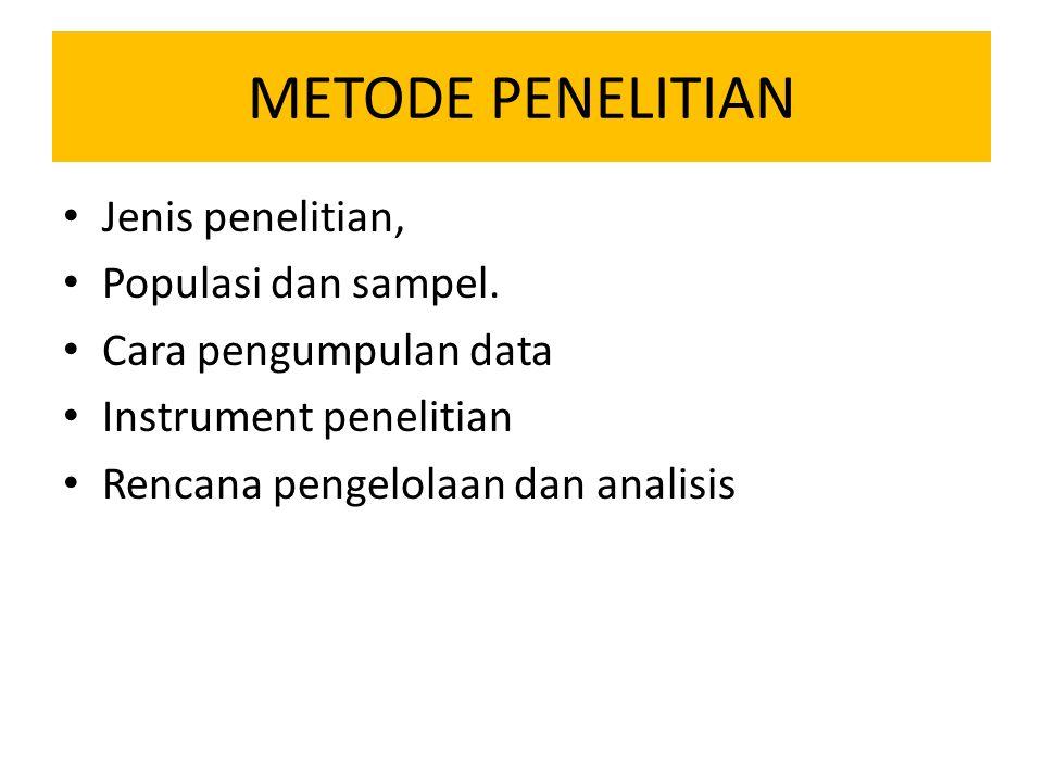 METODE PENELITIAN Jenis penelitian, Populasi dan sampel. Cara pengumpulan data Instrument penelitian Rencana pengelolaan dan analisis