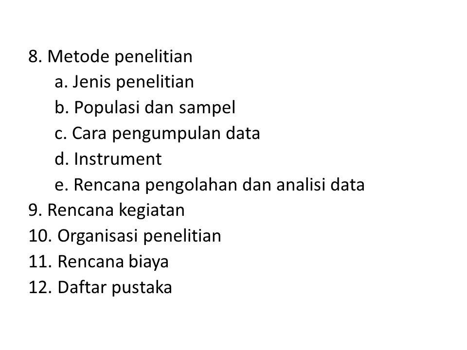 8. Metode penelitian a. Jenis penelitian b. Populasi dan sampel c. Cara pengumpulan data d. Instrument e. Rencana pengolahan dan analisi data 9. Renca