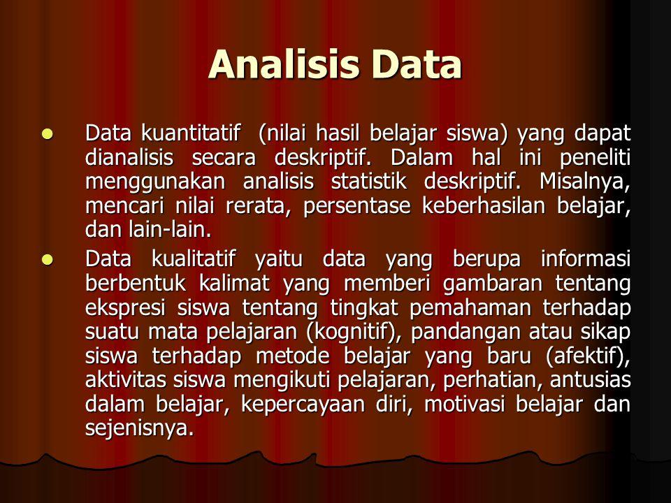 Analisis Data Data kuantitatif (nilai hasil belajar siswa) yang dapat dianalisis secara deskriptif.