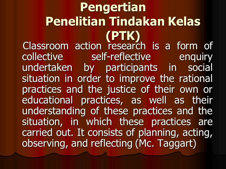 Penelitian tindakan kelas merupakan suatu pencermatan terhadap kegiatan belajar berupa sebuah tindakan, yang sengaja dimunculkan dan terjadi dalam sebuah kelas secara bersama.
