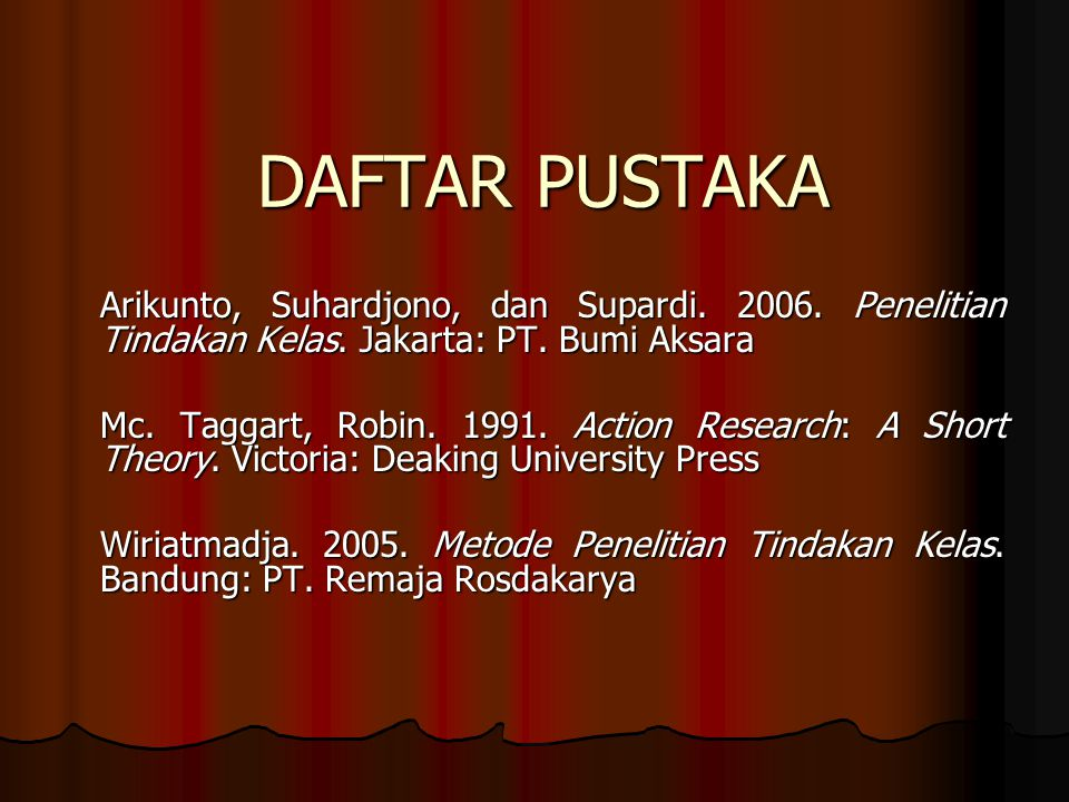 DAFTAR PUSTAKA Arikunto, Suhardjono, dan Supardi.2006.