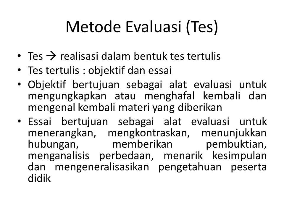 Metode Evaluasi (Tes) Tes  realisasi dalam bentuk tes tertulis Tes tertulis : objektif dan essai Objektif bertujuan sebagai alat evaluasi untuk mengu