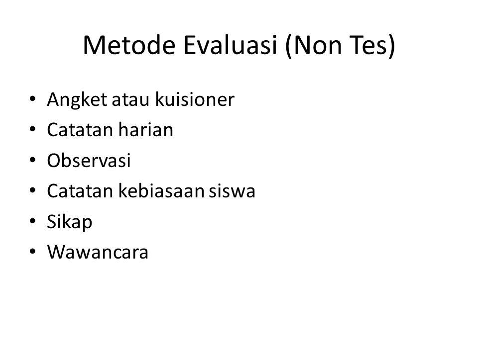 Metode Evaluasi (Non Tes) Angket atau kuisioner Catatan harian Observasi Catatan kebiasaan siswa Sikap Wawancara