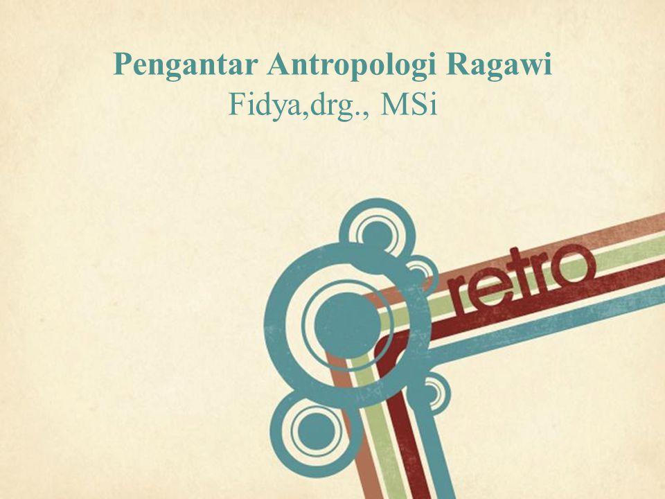 Page 1 Pengantar Antropologi Ragawi Fidya,drg., MSi