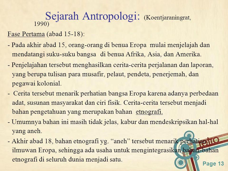 Page 13 Sejarah Antropologi: (Koentjaraningrat, 1990) Fase Pertama (abad 15-18): - Pada akhir abad 15, orang-orang di benua Eropa mulai menjelajah dan mendatangi suku-suku bangsa di benua Afrika, Asia, dan Amerika.