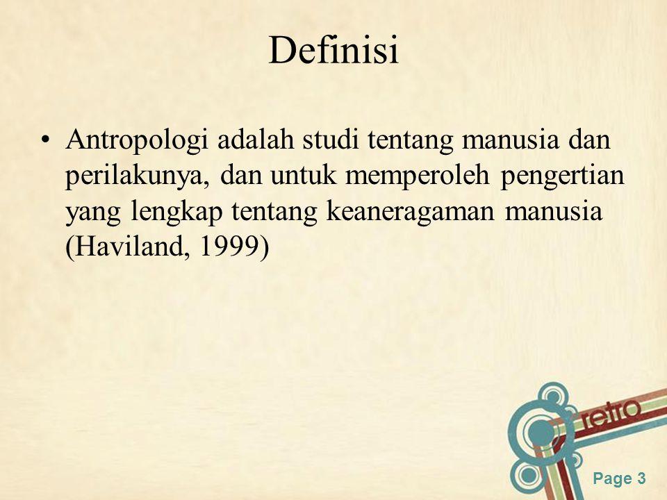 Page 3 Definisi Antropologi adalah studi tentang manusia dan perilakunya, dan untuk memperoleh pengertian yang lengkap tentang keaneragaman manusia (Haviland, 1999)