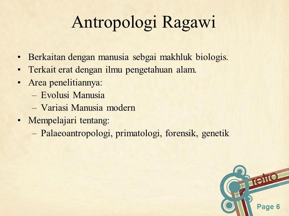 Page 17 Di Indonesia Antropologi mulai berkembang melalui penelitian adat istiadat, sistem kepercayaan, struktur sosial dan kesenian dari suku-suku yang tersebar di seluruh wilayah nusantara sejak zaman penjajahan Belanda.