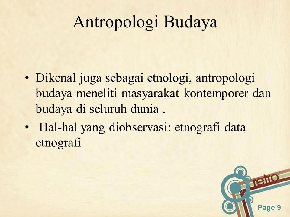 Page 9 Antropologi Budaya Dikenal juga sebagai etnologi, antropologi budaya meneliti masyarakat kontemporer dan budaya di seluruh dunia.
