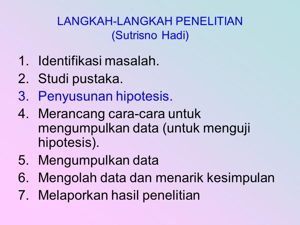 LANGKAH-LANGKAH PENELITIAN (Sutrisno Hadi) 1.Identifikasi masalah.