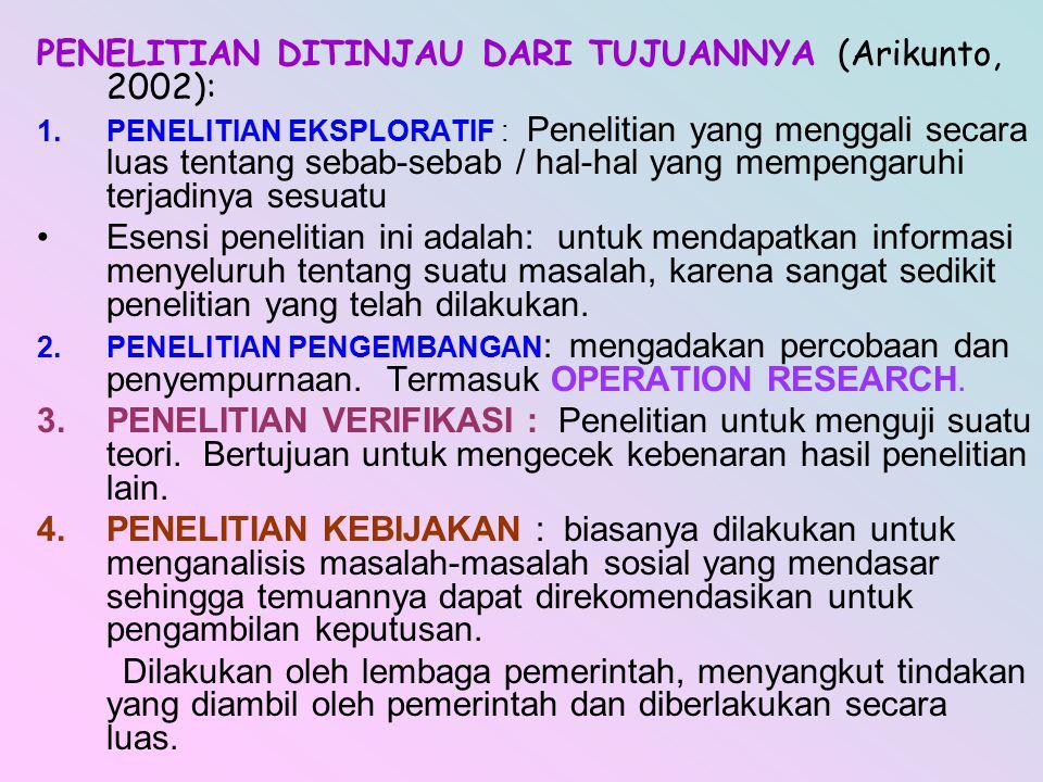 PENELITIAN DITINJAU DARI TUJUANNYA (Arikunto, 2002): 1.PENELITIAN EKSPLORATIF : Penelitian yang menggali secara luas tentang sebab-sebab / hal-hal yan