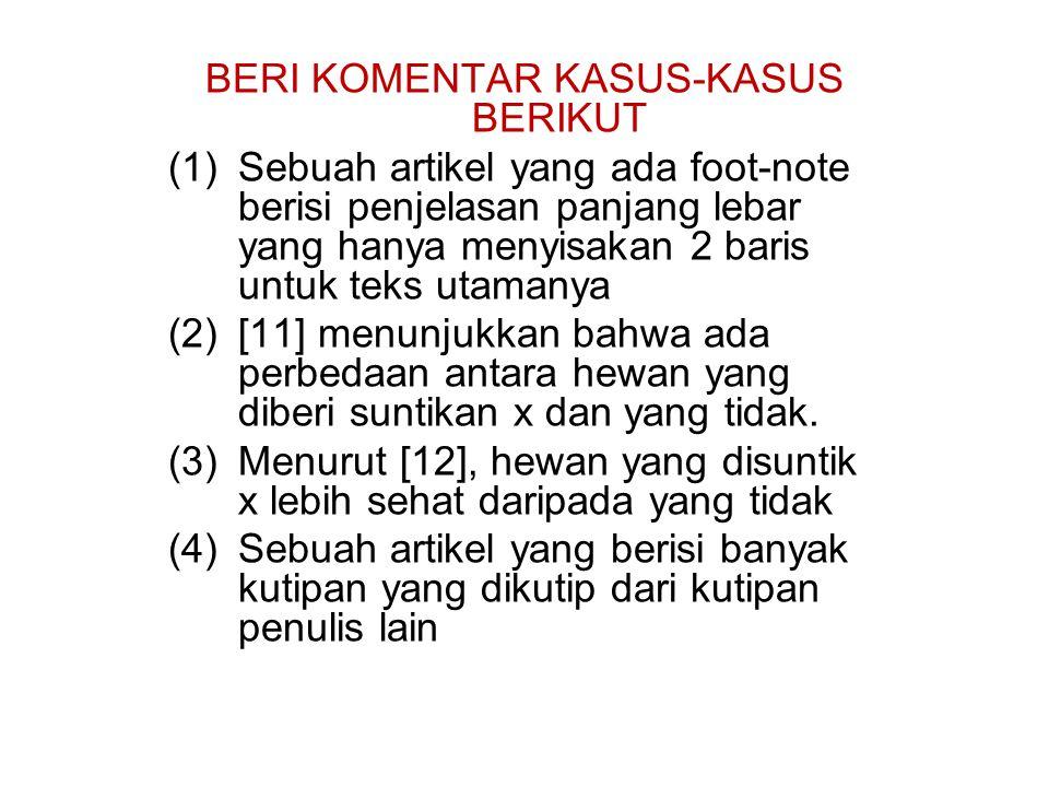 BERI KOMENTAR KASUS-KASUS BERIKUT (1)Sebuah artikel yang ada foot-note berisi penjelasan panjang lebar yang hanya menyisakan 2 baris untuk teks utamanya (2)[11] menunjukkan bahwa ada perbedaan antara hewan yang diberi suntikan x dan yang tidak.