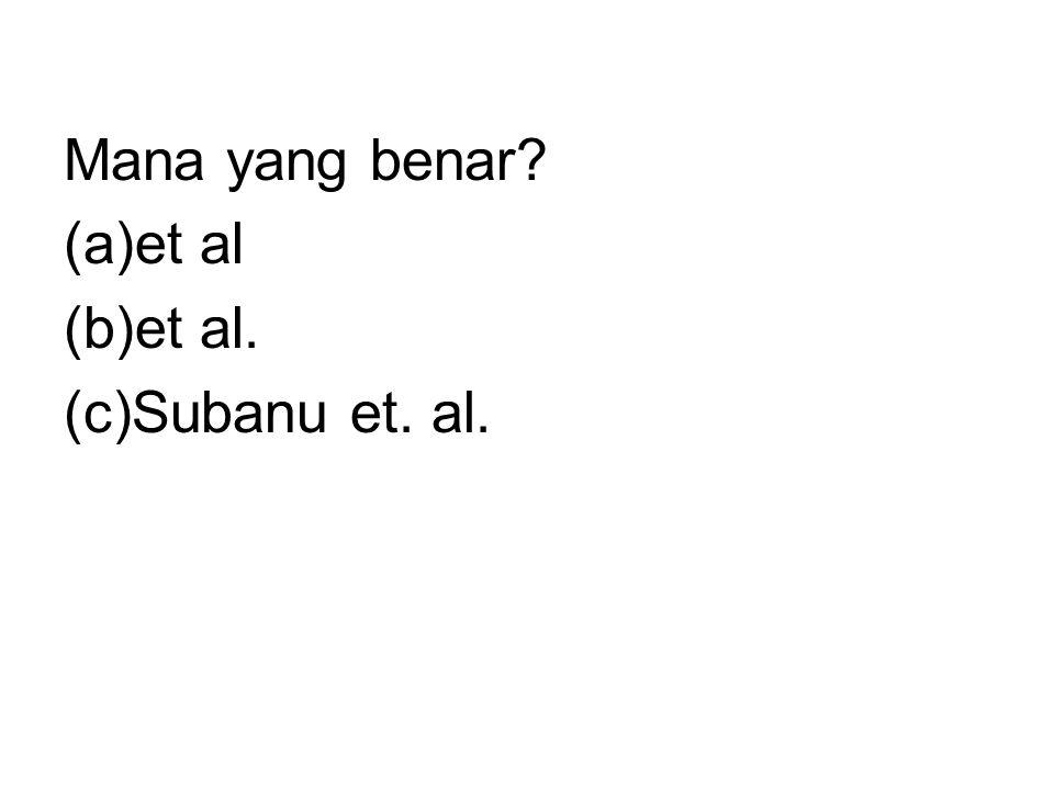 Mana yang benar (a)et al (b)et al. (c)Subanu et. al.