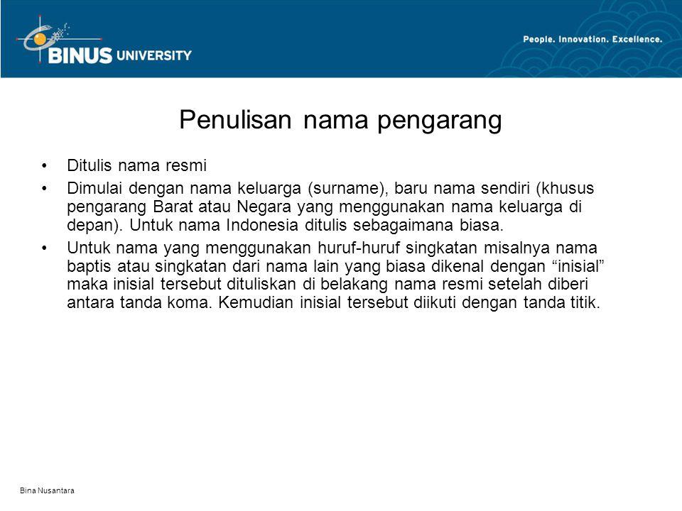 Bina Nusantara TEKNIK PENULISAN DAFTAR PUSTAKA Ada beberapa teknik penulisan yang ditulis para pakar. Khusus untuk dunia pendidikan banyak disepakati