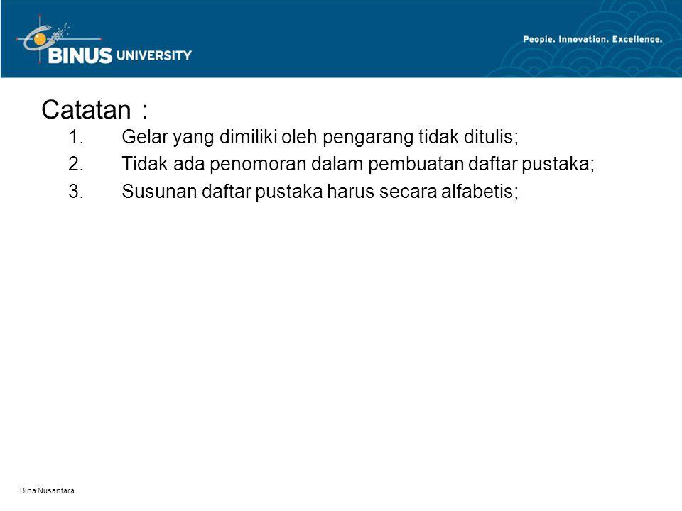 Bina Nusantara Contoh Penulisan Daftar Pustaka : Suharsimi Arikunto – cara penulisannya : Suharsimi Arikunto. 1990. Manajemen penelitian. Jakarta : Re