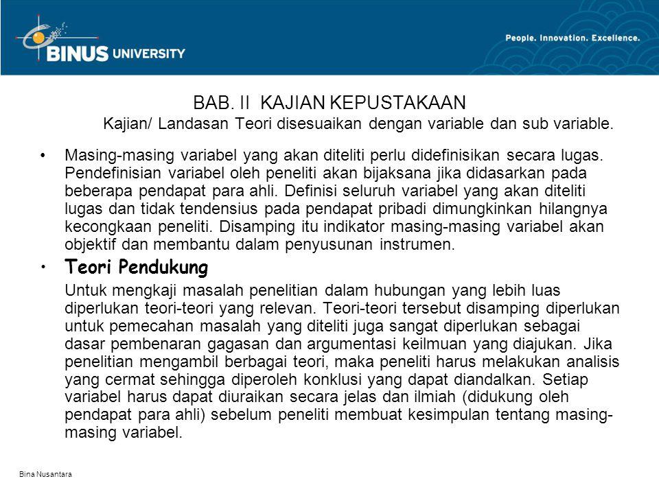 Bina Nusantara Tujuan Penelitian Tujuan penelitian mengemukakan apa yang ingin dicapai dengan penelitian ini. Oleh karena itu tujuan penelitian harus