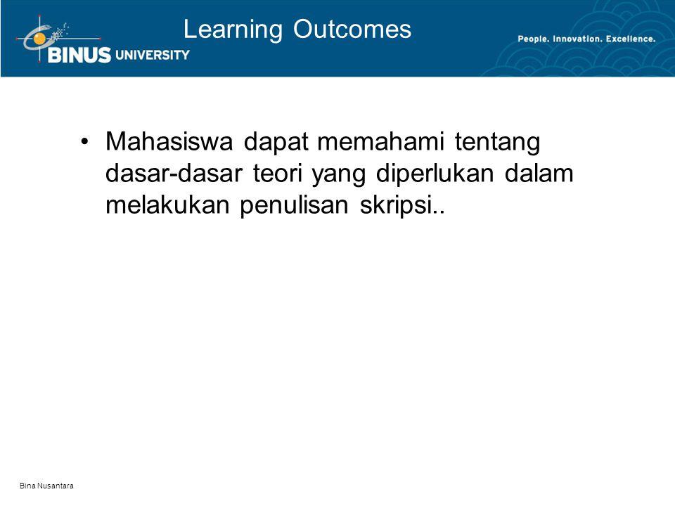 Bina Nusantara Learning Outcomes Mahasiswa dapat memahami tentang dasar-dasar teori yang diperlukan dalam melakukan penulisan skripsi..