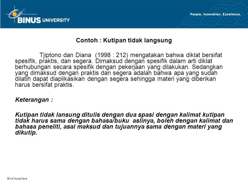 Bina Nusantara Contoh : Kutipan tidak langsung Tjiptono dan Diana (1998 : 212) mengatakan bahwa diklat bersifat spesifik, praktis, dan segera.