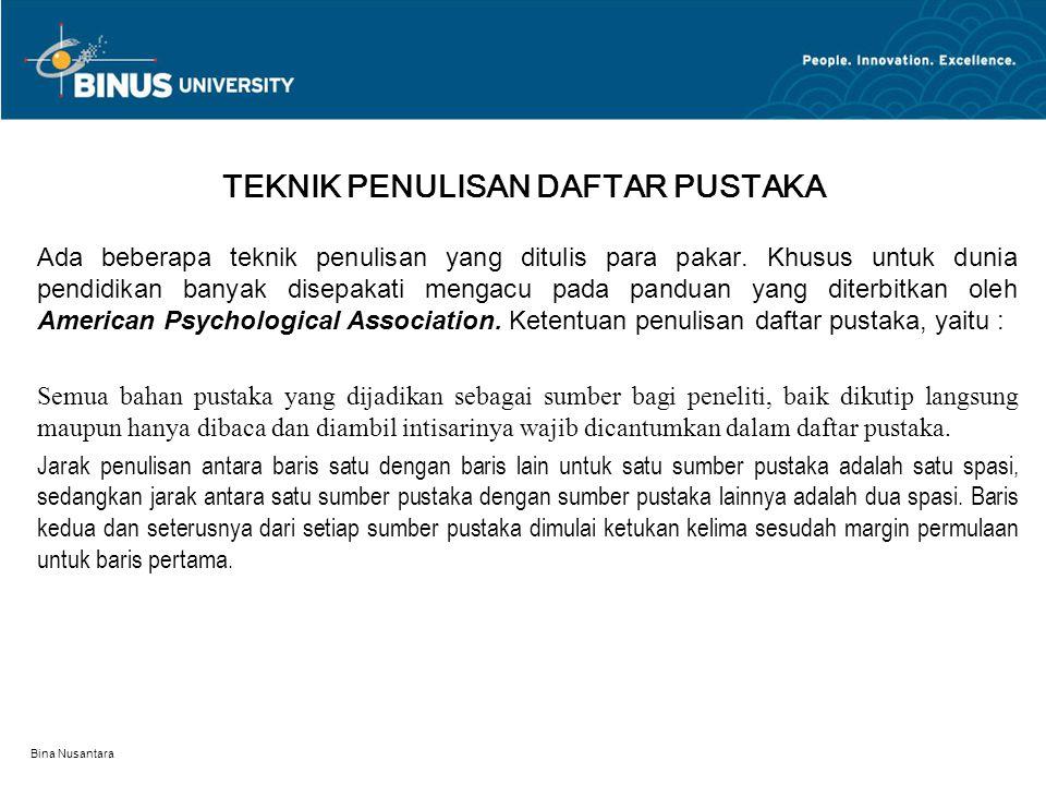 Bina Nusantara TEKNIK PENULISAN DAFTAR PUSTAKA Ada beberapa teknik penulisan yang ditulis para pakar.