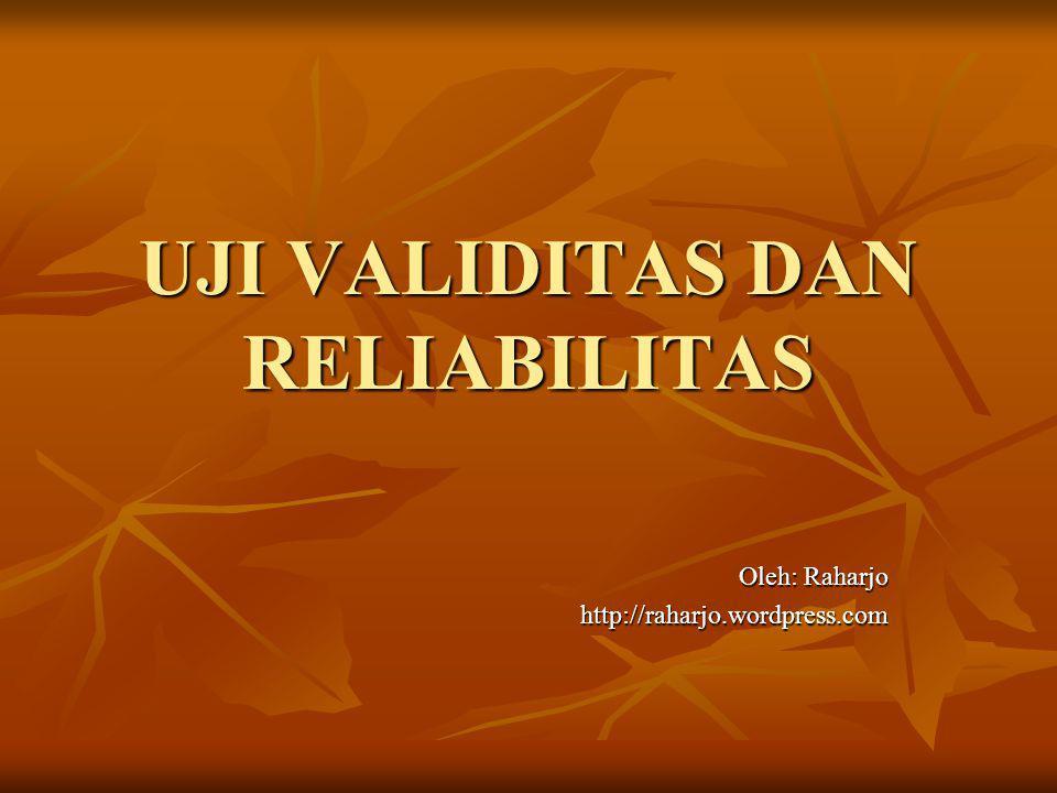 UJI VALIDITAS DAN RELIABILITAS Oleh: Raharjo http://raharjo.wordpress.com