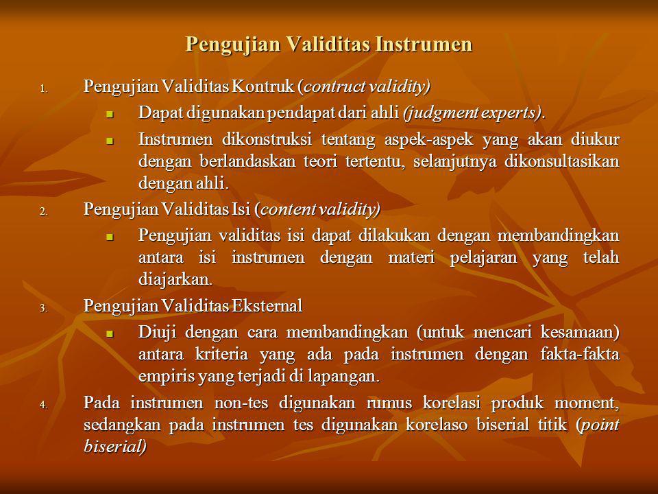 Pengujian Validitas Instrumen 1. Pengujian Validitas Kontruk (contruct validity) Dapat digunakan pendapat dari ahli (judgment experts). Dapat digunaka