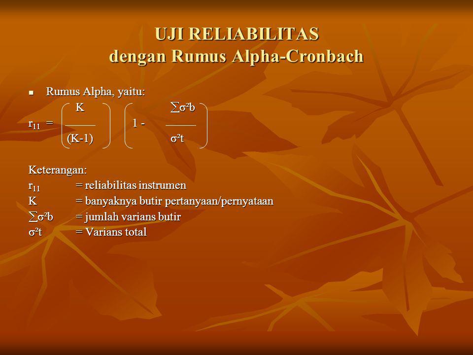 UJI RELIABILITAS dengan Rumus Alpha-Cronbach Rumus Alpha, yaitu: Rumus Alpha, yaitu: K  σ²b r 11 = 1 - (K-1)σ²t (K-1)σ²tKeterangan: r 11 = reliabilit