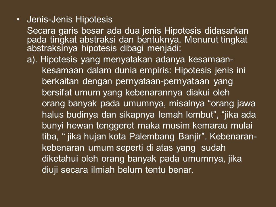 Jenis-Jenis Hipotesis Secara garis besar ada dua jenis Hipotesis didasarkan pada tingkat abstraksi dan bentuknya. Menurut tingkat abstraksinya hipotes