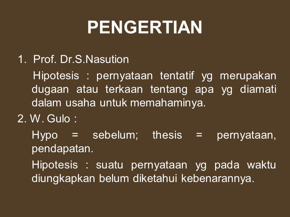 PENGERTIAN 1. Prof. Dr.S.Nasution Hipotesis : pernyataan tentatif yg merupakan dugaan atau terkaan tentang apa yg diamati dalam usaha untuk memahaminy
