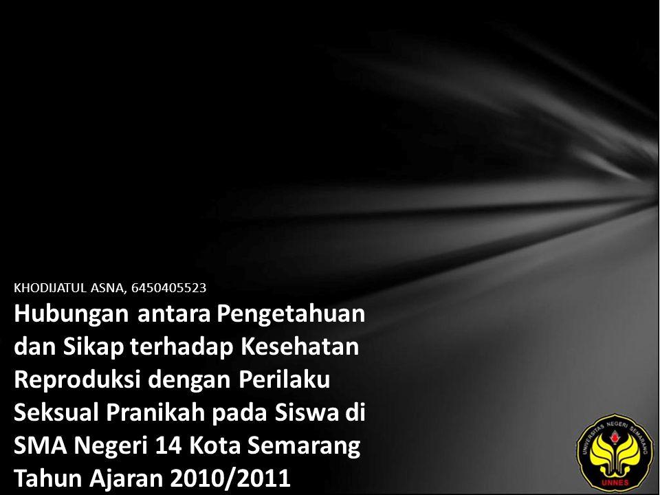KHODIJATUL ASNA, 6450405523 Hubungan antara Pengetahuan dan Sikap terhadap Kesehatan Reproduksi dengan Perilaku Seksual Pranikah pada Siswa di SMA Negeri 14 Kota Semarang Tahun Ajaran 2010/2011