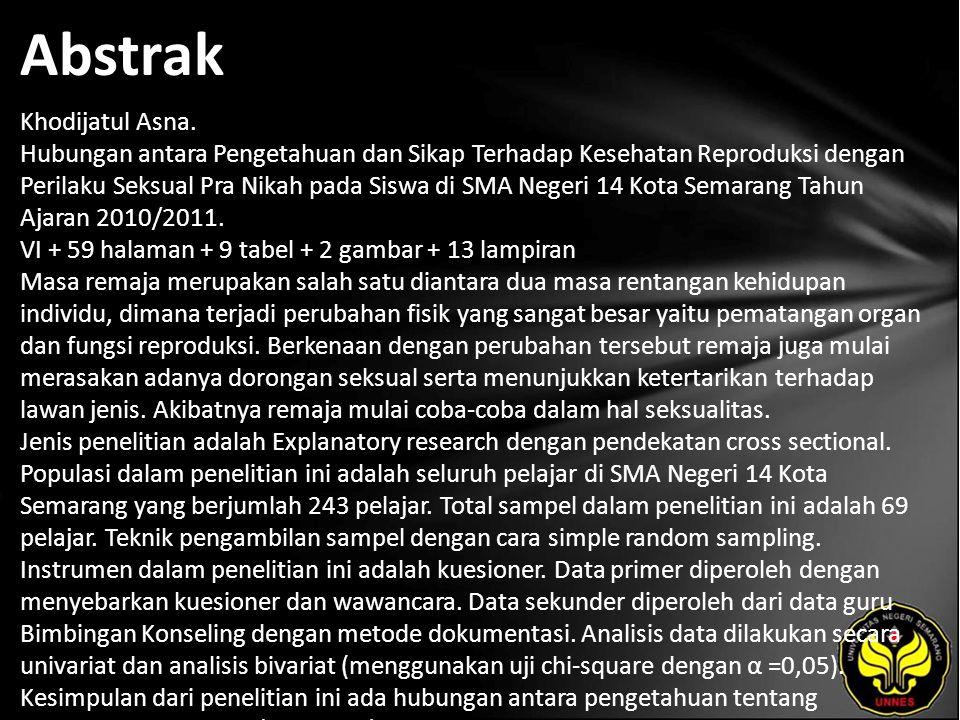 Abstrak Khodijatul Asna. Hubungan antara Pengetahuan dan Sikap Terhadap Kesehatan Reproduksi dengan Perilaku Seksual Pra Nikah pada Siswa di SMA Neger