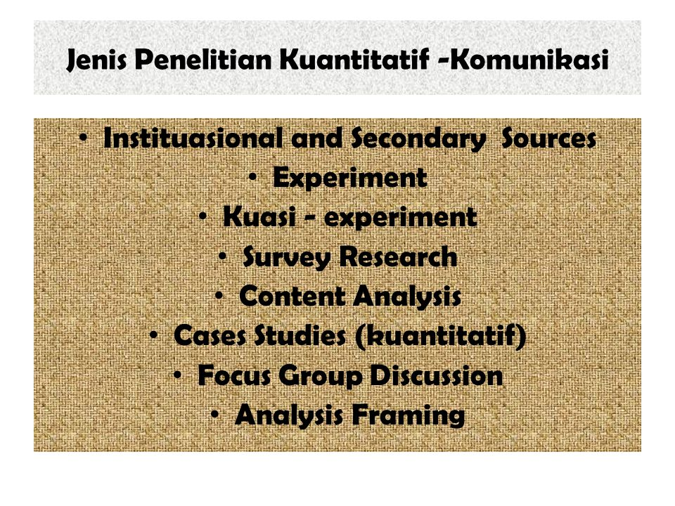 Jenis Penelitian Kuantitatif -Komunikasi Instituasional and Secondary Sources Experiment Kuasi - experiment Survey Research Content Analysis Cases Stu