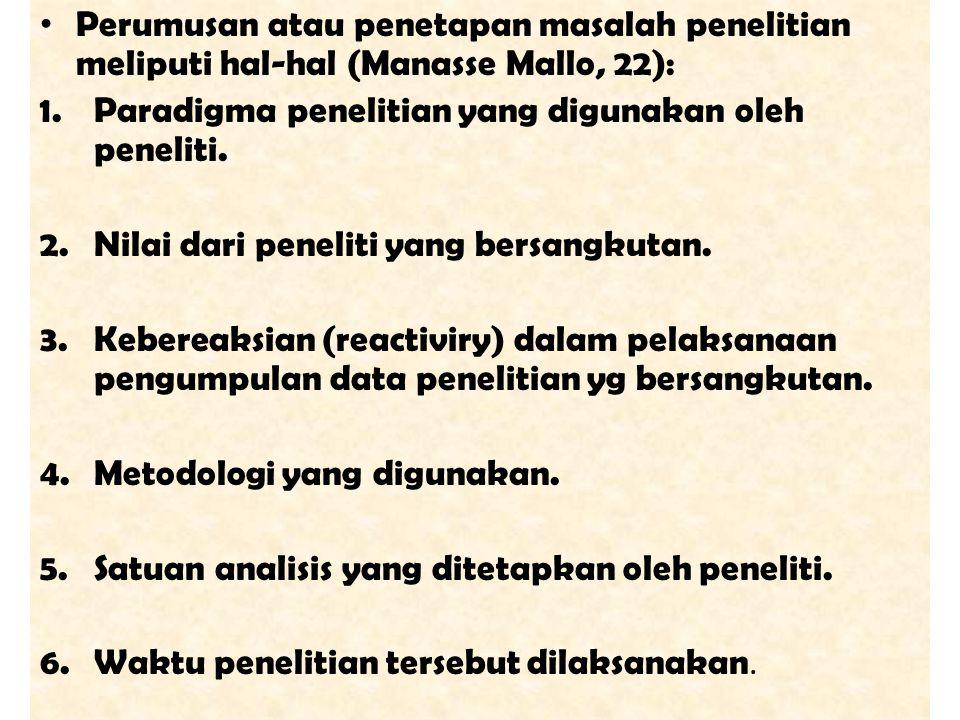 Perumusan atau penetapan masalah penelitian meliputi hal-hal (Manasse Mallo, 22): 1.Paradigma penelitian yang digunakan oleh peneliti. 2.Nilai dari pe