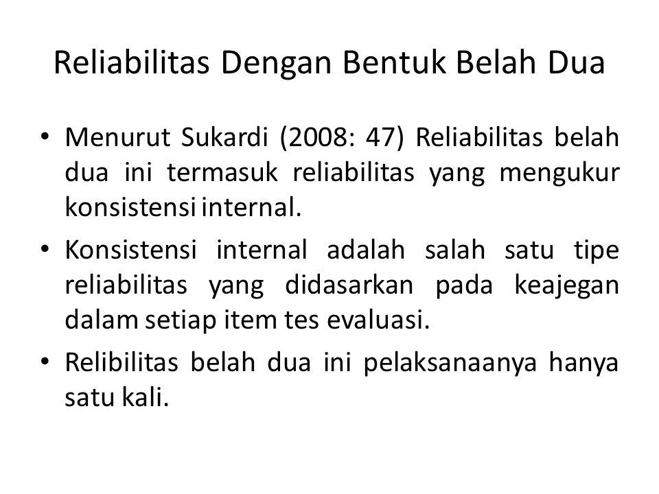 Reliabilitas Dengan Bentuk Belah Dua Menurut Sukardi (2008: 47) Reliabilitas belah dua ini termasuk reliabilitas yang mengukur konsistensi internal.