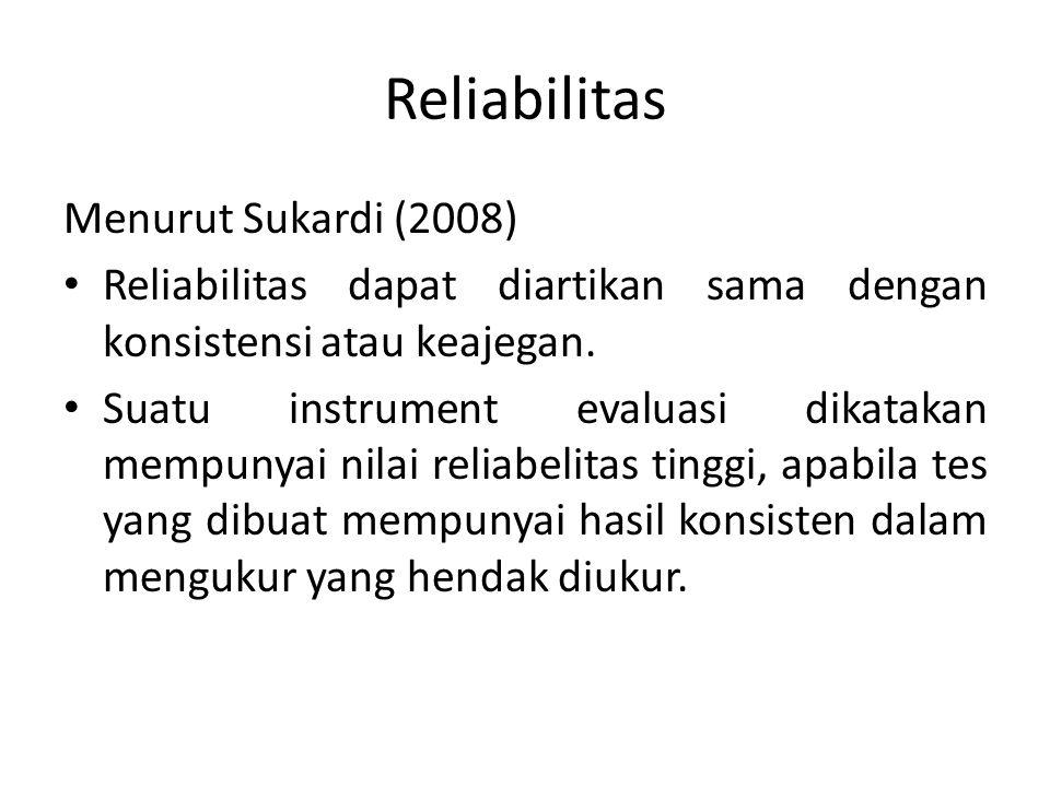 Reliabilitas Menurut Sukardi (2008) Reliabilitas dapat diartikan sama dengan konsistensi atau keajegan.