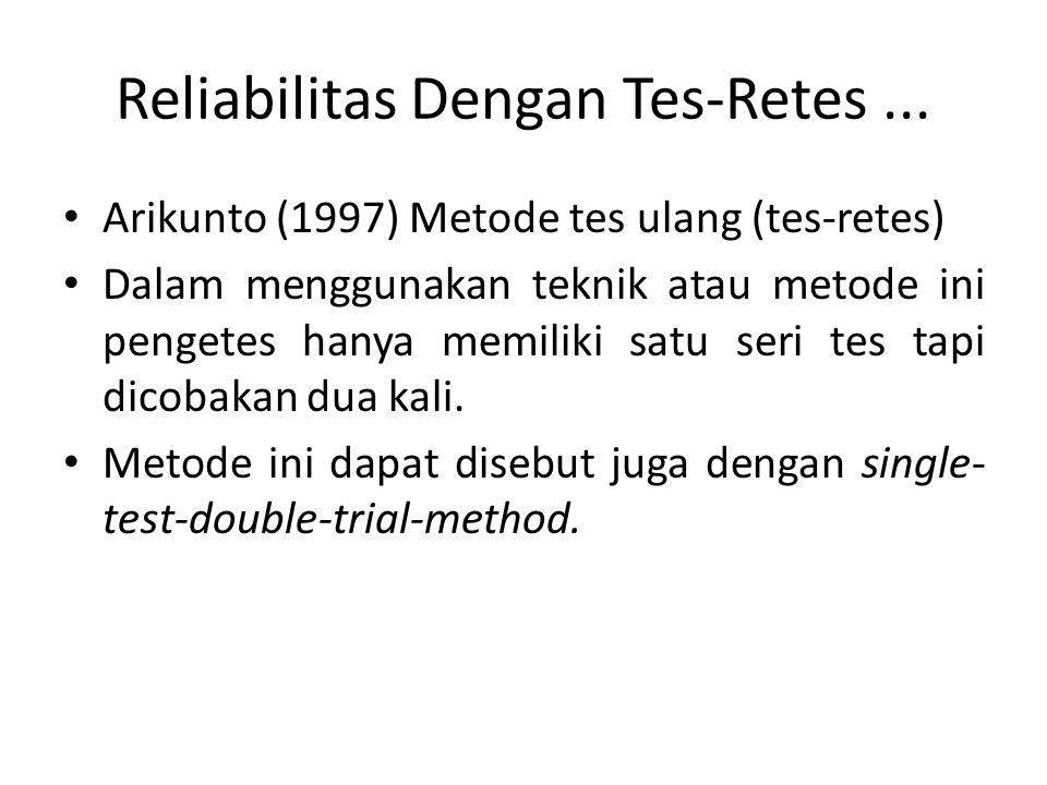 Langkah-Langkah Reliabilitas Tes-Retes Selenggarakan tes pada suatu kelompok yang tepat sesuai dengan rencana.